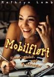 """""""Mobilflørt - hemmeligheter, tips og advarsler"""" av Kathryn Lamb"""