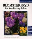 """""""Blomsterfryd fra knoller og løker arter, sorter, plantebruk"""" av Peter Klock"""