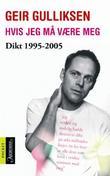 """""""Hvis jeg må være meg - dikt 1995-2005"""" av Geir Gulliksen"""