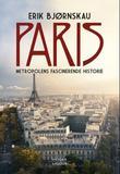"""""""Paris - metropolens fascinerende historie"""" av Erik Bjørnskau"""
