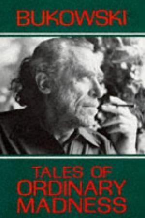 """Tales of Ordinary Madness"" av Charles Bukowski"