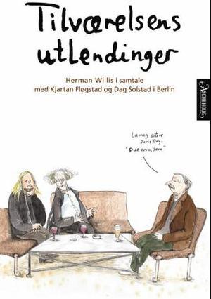 """""""Tilværelsens utlendinger - Herman Willis i samtale med Dag Solstad og Kjartan Fløgstad i Berlin"""" av Herman Willis"""