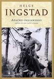 """""""Apache-indianerne - jakten på den tapte stamme"""" av Helge Ingstad"""