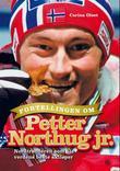 """""""Fortellingen om Petter Northug jr. - nordtrønderen som ble verdens beste skiløper"""" av Carina Olset"""
