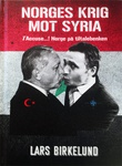 """""""Norges krig mot Syria - J´Accuse...! Norge på tiltalebenken"""" av Lars Birkelund"""