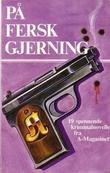 """""""På fersk gjerning - 19 spennende kriminalnoveller fra A-magasinet"""" av Terje Stemland"""
