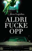 """""""Aldri fucke opp"""" av Jens Lapidus"""