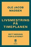 """""""Livsmestring på timeplanen rett medisin for elevene?"""" av Ole Jacob Madsen"""