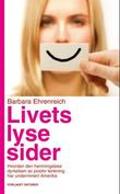 """Livets lyse sider - hvordan den hemningsløse dyrkelsen av positiv tenkning har underminert Amerika"" av Barbara Ehrenreich"