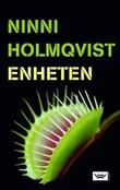 """""""Enheten"""" av Ninni Holmqvist"""