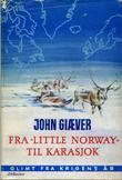 """""""Fra Little Norway til Karasjok - glimt fra krigens år"""" av John Giæver"""