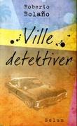 """""""Ville detektiver"""" av Roberto Bolaño"""