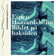 """""""Bildet på baksiden"""" av Espen Haavardsholm"""