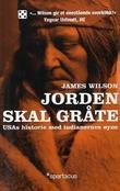 """""""Jorden skal gråte USAs historie med indianernes øyne"""" av James Wilson"""