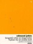 """""""Lengselen etter en begynnelse, frykten for en eneste slutt"""" av Edmond Jabès"""