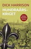 """""""Hundraårskriget - Världens dramatiska historia"""" av Dick Harrison"""