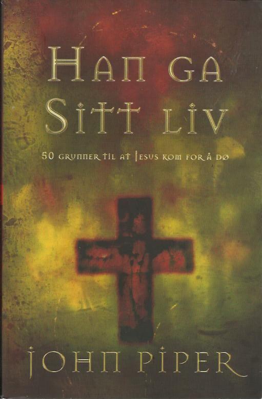 """""""Han ga sitt liv - femti grunner til at Jesus kom for å dø"""" av John Piper"""