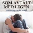 """""""Som avtalt med legen - når hjelpeapparatet svikter"""" av Anne-Britt Harsem"""