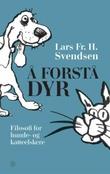 """""""Å forstå dyr - filosofi for hunde- og katteelskere"""" av Lars Fr. H. Svendsen"""