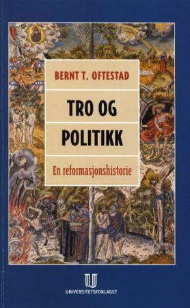 """""""Tro og politikk - en reformasjonshistorie"""" av Bernt T. Oftestad"""