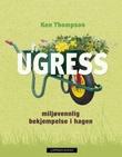 """""""Ugress - miljøvennlig bekjempelse i hagen"""" av Ken Thompson"""