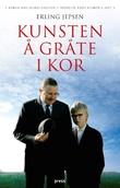"""""""Kunsten å gråte i kor - roman"""" av Erling Jepsen"""