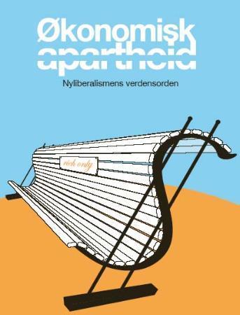 """""""Økonomisk apartheid - nyliberalismens verdensorden"""" av Magnus E. Marsdal"""