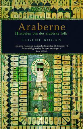 """""""Araberne - historien om det arabiske folk"""" av Eugene Rogan"""