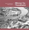 """""""Minner fra Trondheim"""" av Terje T.V. Bratberg"""