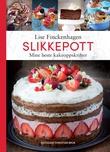 """""""Slikkepott - mine beste kakeoppskrifter"""" av Lise Finckenhagen"""
