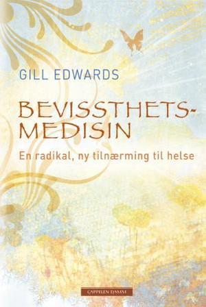 """""""Bevissthetsmedisin - en  radikal ny tilnærming til helse"""" av Gill Edwards"""