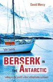"""""""Berserk in the Antarctic - sailing to the world's most untameable continent"""" av David Mercy"""