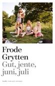 """""""Gut, jente, juni, juli noveller"""" av Frode Grytten"""