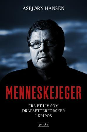 """""""Menneskejeger - fra et liv som drapsetterforsker i Kripos"""" av Asbjørn Hansen"""