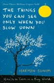 """""""The things you can see only when you slow down - how to be calm in a busy world"""" av Haemin Sunim"""