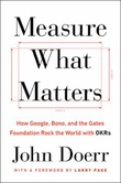 """Measure what matters - how Google, Bono, and the Gates Foundation rock the world with Okrs"" av John Doerr"
