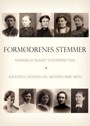 """""""Formødrenes stemmer - kvinneliv rundt stemmeretten"""" av Audgunn Oltedal"""