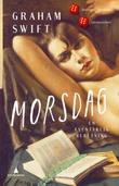 """""""Morsdag - en eventyrlig beretning"""" av Graham Swift"""