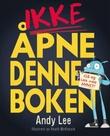 """""""Ikke åpne denne boken"""" av Andy Lee"""