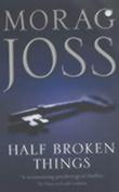 """""""Half broken things"""" av Morag Joss"""