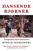 """""""Dansende bjørner lengselen etter tyranniet"""" av Witold Szabłowski"""