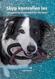 """""""Slipp kontrollen løs - trygghet og selvkontroll for din hund"""" av Leslie McDevitt"""
