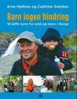 """""""Barn ingen hindring 16 tøffe turar for små og store i Norge"""" av Arne Hjeltnes"""