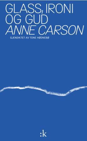 """""""Glass, ironi og Gud"""" av Anne Carson"""