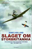 """Slaget om Storbritannia - fem måneder som endret historiens gang, mai-oktober 1940"" av James Holland"