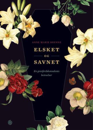 """""""Elsket og savnet - en gravferdskonsulents betroelser"""" av Anne Marie Brenne"""