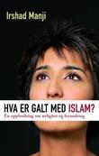 """""""Hva er galt med islam? - en oppfordring til ærlighet og forandring"""" av Irshad Manji"""