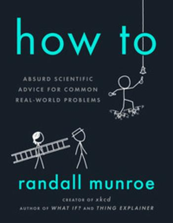 """How to - absurd scientific advice for common real-world problems"" av Randall Munroe"