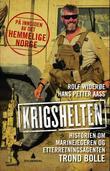 """""""Krigshelten historien om marinejegeren og etterretningsagenten Trond Bolle"""" av Rolf J. Widerøe"""