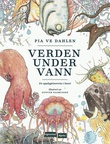 """""""Verden under vann en oppdagelsesreise i havet"""" av Pia Ve Dahlen"""